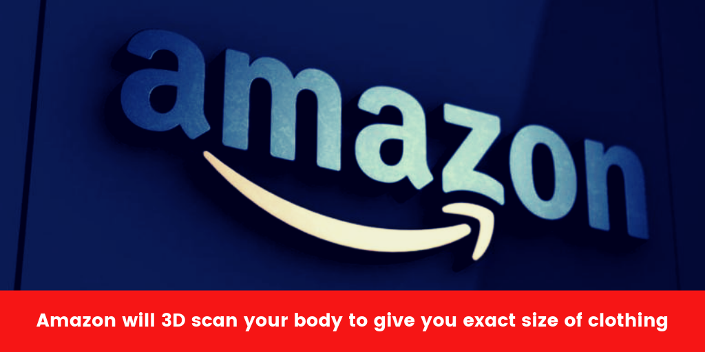 Amazon will 3D scan your body to give you exact size of clothing
