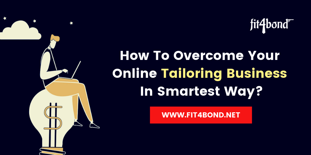 How To Overcome Your Online Tailoring Business In Smartest Way?