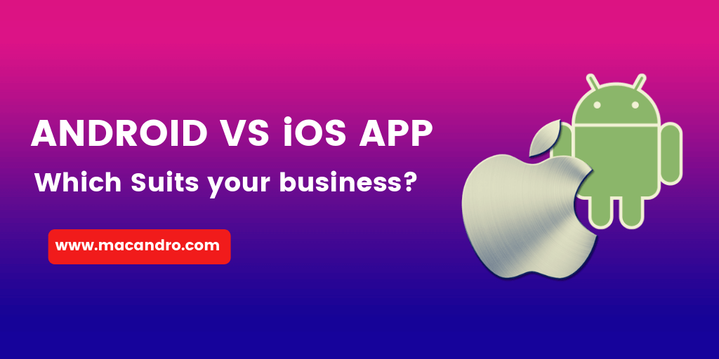Android vs iOS Mobile App: Which suits your business?