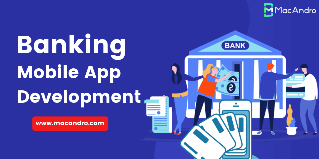 Banking Mobile App Development- Why Banks Need Mobile Apps?