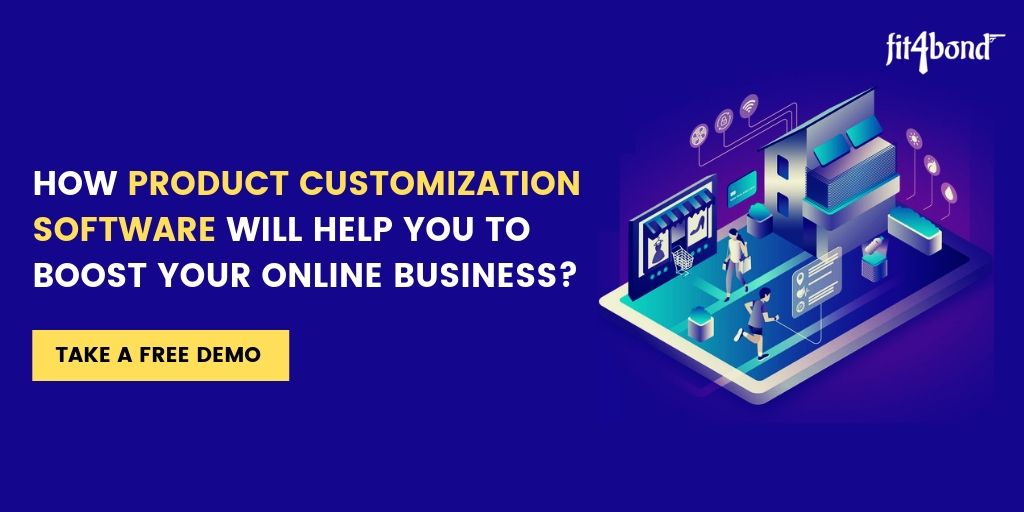 How Product Customization Software Will Help You To Boost Your Online Business?
