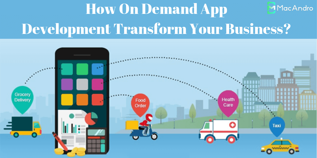 How On Demand App Development Transform  Your Business?