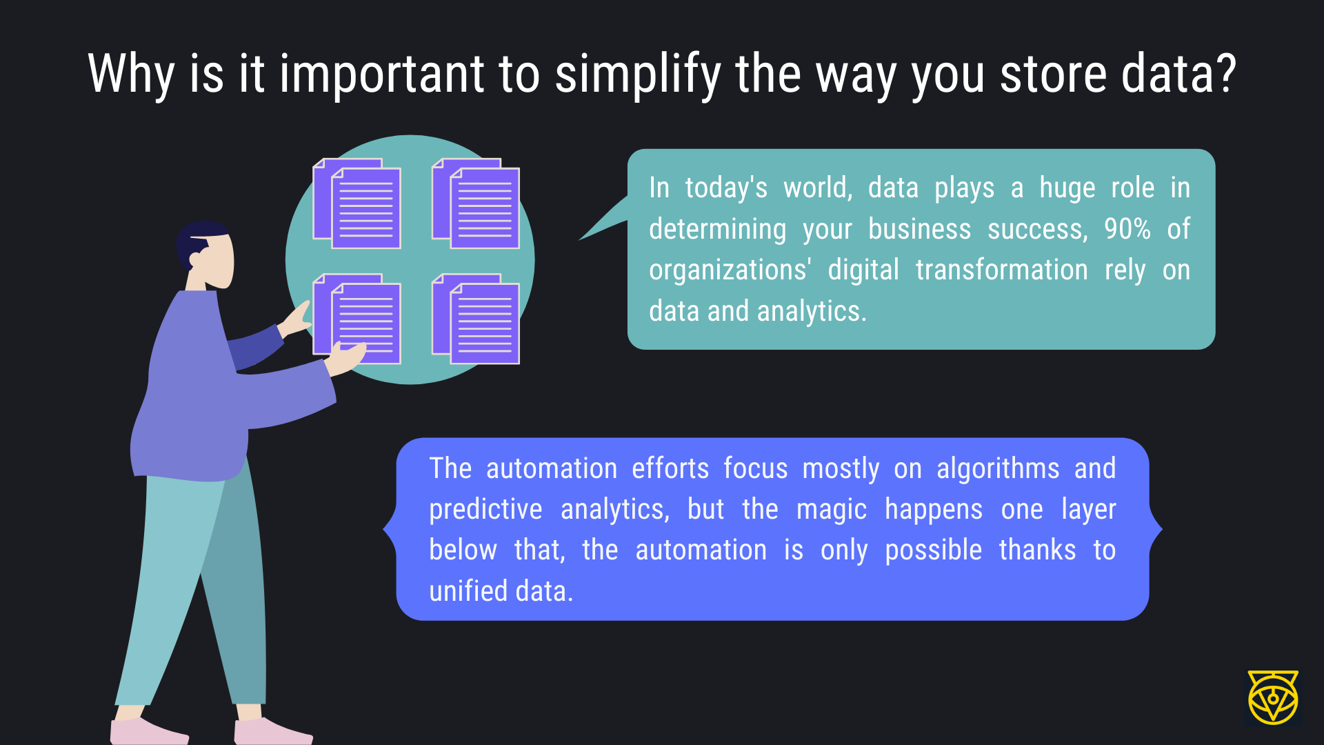 Why is it important to simplify the way you store data?
