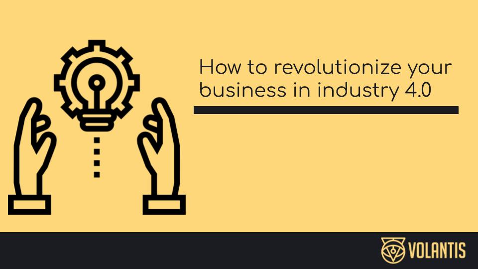 How to revolutionize your business in industry 4.0 through digital transformation