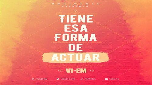 Vi-Em - Tiene Esa Forma De Actuar (Video Lyric)   Movidamix