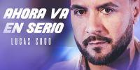Lucas Sugo - Ahora Va en Serio (Video Oficial) | Lucas Sugo