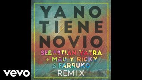 Sebastian Yatra ft Mau & Ricky y Farruko - Ya No Tiene Novio (Remix) | Mau y Ricky