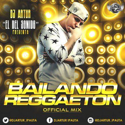 mix Dj Artur El del Sonido Bailando Reggaeton