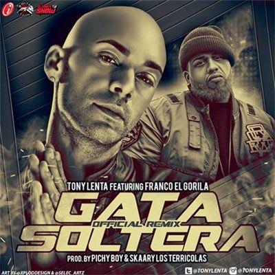Tony Lenta Ft. Franco El Gorila - Gata Soltera (Official Remix)