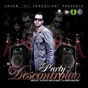 Jayko El Prototipo - Party Descontrolao [2010]   General
