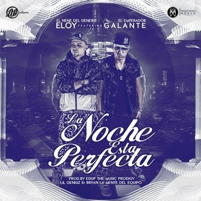 Eloy Ft Galante - La Noche Esta Perfecta