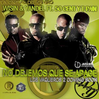 Wisin y Yandel Ft. 50 Cent y T-Pain - No Dejemos Que Se Apague [2010] | General
