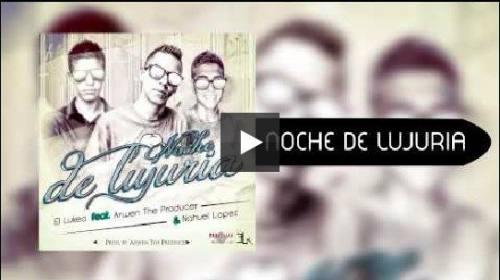 El Lukeo Ft Nahuel Lopez y Arwen The Producer - Noche De Lujuria | Noche De Lujuria