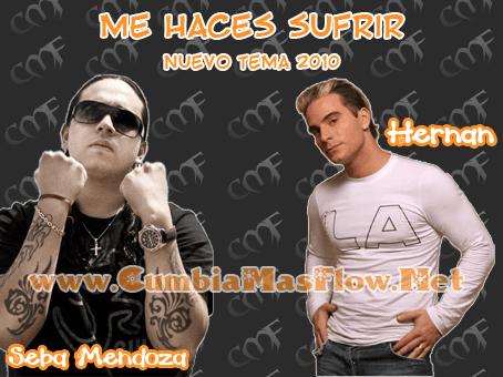Sebastian Mendoza ft. Hernan - Me Haces Sufrir [Nuevo Tema 2010] | Cumbia