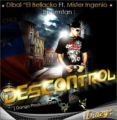 Dibal El Bellaco - Descontrol (Ft. Mr. Ingenio) [Dj Crazy] [2010] | General