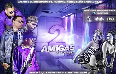 Galante Ft. Farruko, Nengo Flow y Guelo Star - 2 Amigas (Official Remix) | General