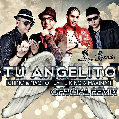 Chino y Nacho Ft. JKing y Maximan - Tu Angelito (Official Remix) [Original]   General