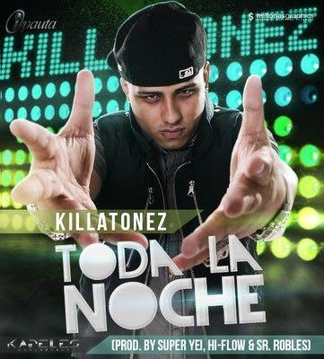 Killatonez - Toda la Noche (Prod. by Super Yei Hi-Flow & Sr. Robles) | General