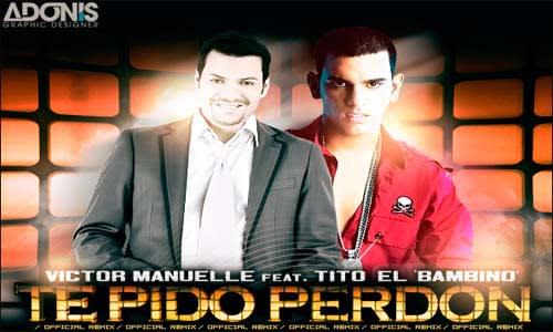 Tito 'El Bambino' Ft. Victor Manuelle - Te Pido Perdon (Official Remix) [2010]   General