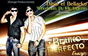 Dibal El Bellaco - Blanco Perfecto Ft. Weedman (Prod. Dj Molers)   General