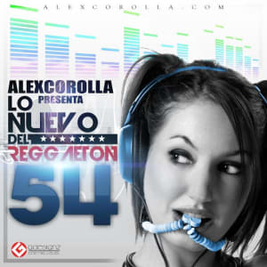 AlexCorolla Presenta: Lo Nuevo Del Reggaeton Vol. 54 (NOV.2012)   CDs de Reggaeton