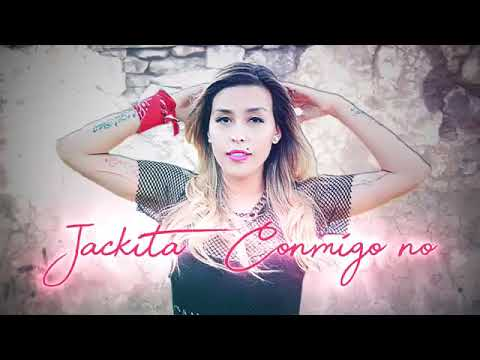 Jackita - Conmigo No   Jackita