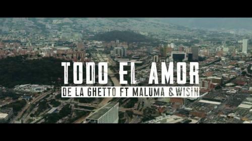 De La Ghetto ft Maluma y Wisin - Todo El Amor (Video Oficial)   Wisin