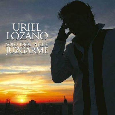 Uriel Lozano - Solo Dios Puede Juzgarme