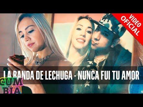 La Banda De Lechuga - Nunca Fui Tu Amor   La Banda De Lechuga