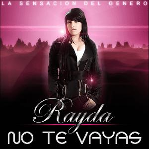 Rayda La Sensación Del Género - No Te Vayas [2010] | General