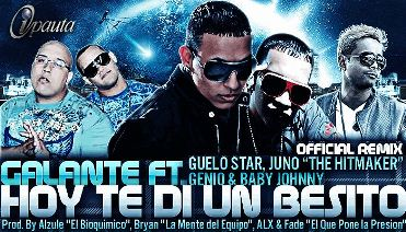 Galante Ft. Guelo Star, Juno The HitMaker & Genio Y Baby Johnny - Hoy Te Di Un Besito (Official Remix) | General