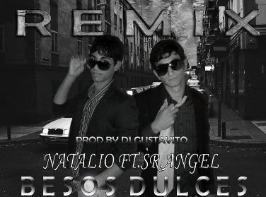 Natalio Ft. Sr.Angel - Besos Dulces (Melao) Remix (Prod. By Dj Gustavito)   General