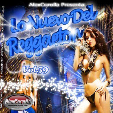 AlexCorolla Presenta: Lo Nuevo Del Reggaeton Vol. 39 (2011) | General