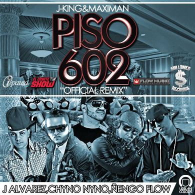 J-King y Maximan Ft. J Alvarez, Chyno Nyno & Nengo Flow - Piso 602 (Official Remix) | General