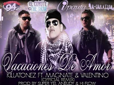 Killatonez Ft. Magnate & Valentino - Vacaciones De Amor (Prod By Super Yei, Aneudy & Hi-Flow) | General