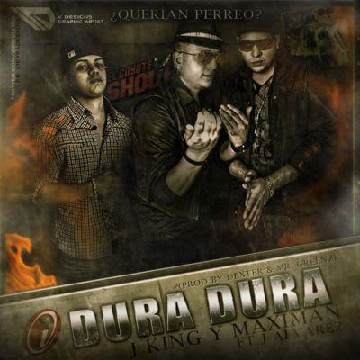 J King y Maximan Ft J Alvarez - Dura Dura (Querian Perreo?)