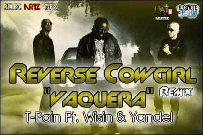 Wisin y Yandel Feat. T-Pain - Reverse Cowgirl ''Vaquera'' [2010] | General