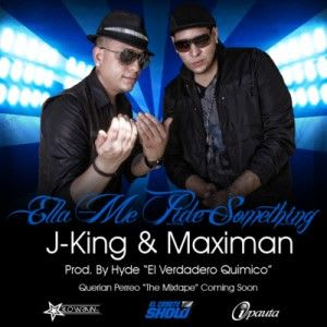J-King & Maximan - Ella Me Pide Something | General