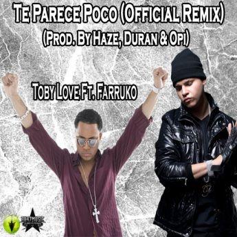 Toby Love Ft. Farruko - Te Parece Poco (Official Remix) (Prod. By Haze, Duran & Opi) [2010]   General