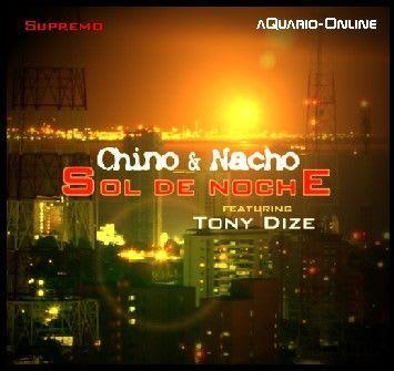 Chino & Nacho - Sol de Noche (Feat. Tony Dize) (Supremo) (Calidad Original)   General