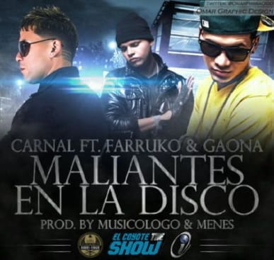 Carnal Ft. Gaona y Farruko - Maliantes En La Disco   General