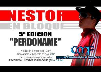 Nestor En Bloque – Perdoname [Nuevo Tema 2011] (Sin Pisar)   Cumbia