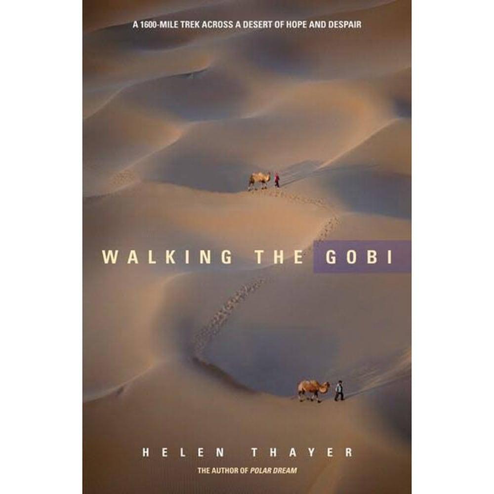 Walking the Gobi: A 1600-Mile Trek Across A Desert Of Hope And Despair - NONE