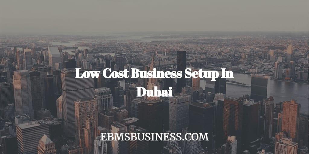 Low-Cost-Business-Setup-In-Dubai