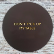 Don't f*ck up my table