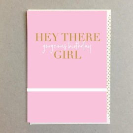 Birthday Card - Hey There Gorgeous Birthday Girl