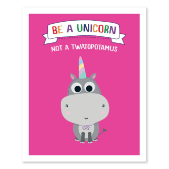 Be A Unicorn not Twatopotamous