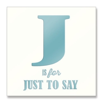J is for Just To Say