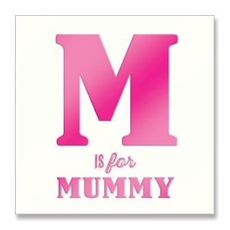 M is for Mummy