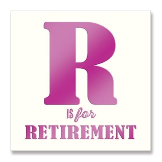 R is for Retirement